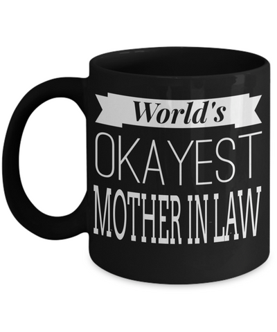 Best Gifts For Mother In Law - Mother In Law Mug - Funny Mother In Law Gifts Ideas - Worlds Okayest Mother In Law Black Mug - Coffee Mug - YesECart