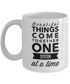 Beautiful Things Come Together One Stich At A Time-Sewing Coffee Mug-Sewing Mug-Unique Sewing Gifts Ideas-Knitting Gifts-Ceramic White Mug-YesEcart - Coffee Mug - YesECart