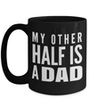 Best Dad 15oz Coffee Mug- Mugs For Dad - Number One Dad Mug - Dad Coffee Mug - Unique Gifts For Dad - Best Dad Gifts - Gift Ideas For Dad - My Other Half Is A Dad - Coffee Mug - YesECart