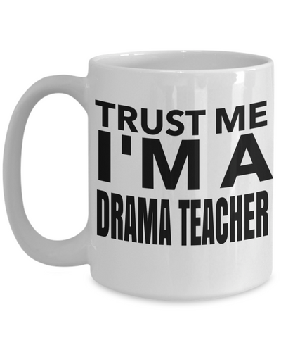 Drama Teacher Gifts - DramaDrama Teacher Gifts - Drama Teacher Mug - Teacher Mug - Trust Me I am a Drama Teacher White Mug - Coffee Mug - YesECart