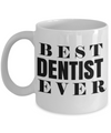Funny Dentist Gifts - Gift For Dentist - Dentist Mug - Best Dentist Ever - Coffee Mug - YesECart