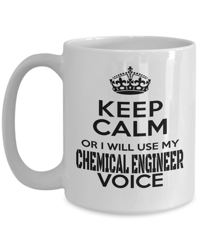 15oz Coffee Mug - Funny Chemical Engineering Gifts - Chemical Engineer Mug - Keep Calm Or Will Use My Chemical Engineer Voice - Coffee Mug - YesECart