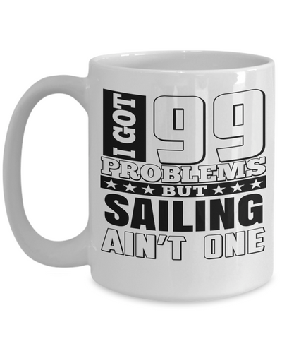 Captain Mug - 15oz Coffee Mug - Sailing Mug - Boating Mug - Sailing Gifts For Men - I Got 99 Problems But Sailing Are Not One - Coffee Mug - YesECart