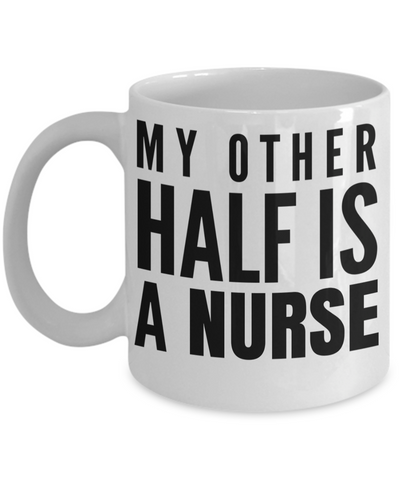 Best Nurse Gifts For Woman - Nurse Gifts - Funny Nurse Mug - My Other Half is a Nurse - Coffee Mug - YesECart
