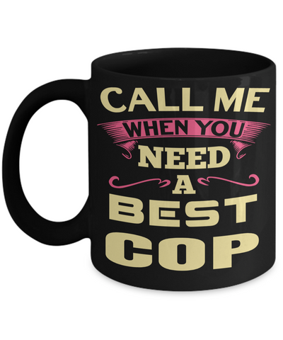 Funny Police Officer Gifts - Police Academy Graduation Gifts - Retired Police Officer Gifts - Police Mug - Call Me When You Need a Best Cop Black Mug - Coffee Mug - YesECart