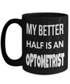 Best Optometrist Gifts For Woman - Eye Doctor Gifts - 15oz Eye Doctor Coffee Mug - Funny Eye Doctor Mug - My Better Half Is An Optometrist - Coffee Mug - YesECart