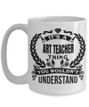 Art Teacher Gifts - Art Teacher Mug - Its a Art Teacher Thing You Would Not Understand White Mug - Coffee Mug - YesECart