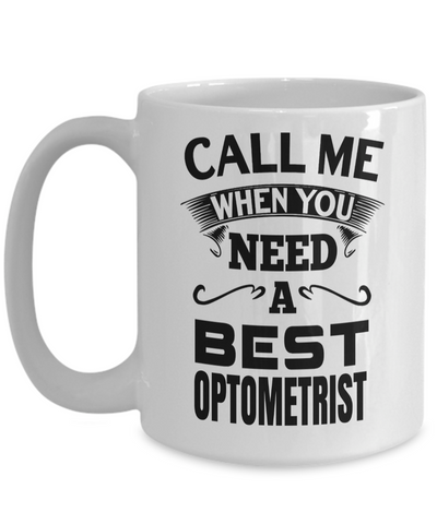 Best Optometrist Gifts For Woman - Eye Doctor Gifts - Funny Eye Doctor Mug - Call Me When You Need a Best Optometrist White Mug - Coffee Mug - YesECart