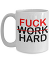 Perfect Birthday Gifts For Boyfriend - Coworker Coffee Mugs - Gifts For Him - 15 Oz White Mug - F*ck Work Hard
