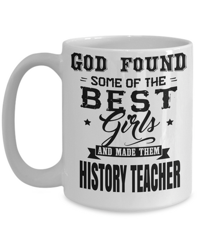 Best History Teacher Gifts - Funny History Teachers Mug - God Found Some of The Best Girls and Made Them History Teacher White Mug - Coffee Mug - YesECart