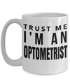 Best Optometrist Gifts For Woman - Eye Doctor Gifts - Funny Eye Doctor Mug - Trust Me I am an Optometrist White Mug - Coffee Mug - YesECart