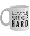 Coffee Because Nursing Is Hard-Graduation Gifts For Nurses-nurse gifts-nurse practitioner gifts-nurses gifts-registered nurse gifts--nursing assistant gifts-Certified Nursing Assistant Gifts-White Mug - Coffee Mug - YesECart