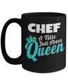 Cook Gift - 15oz Coffee Mug - Chef Mug - Culinary Gifts For Men - Chef A Title Just Above Queen - Coffee Mug - YesECart