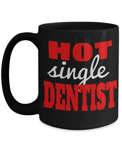 15oz Dentist Coffee Mug - Funny Dentist Mug - Gift For Dentist - Dentist Mug - Hot Single Dentist - Coffee Mug - YesECart