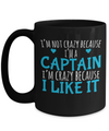 Captain Mug - 15oz Coffee Mug - Sailing Mug - Boating Mug - Sailing Gifts For Men - I Am Not Crazy Because I Am A Captain I Am Crazy Because I Like It - Coffee Mug - YesECart