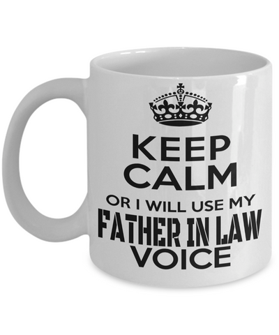 Best Birthday Gifts For Father In Law - Father In Law Coffee Mug - Gift Ideas For Father In Law For Wedding - Keep Calm or I Will Use My Father in Law Voice White Mug - Coffee Mug - YesECart