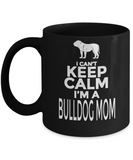 I Can't Keep Calm I'm A BullDog MOM- BullDog Coffee Mug-BullDog Gifts - BullDog Lover Gift - Yesecart