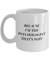Psychologist Gifts-Psychologist Coffee Mug-Because I'm The Psychologist That's Why -White Mug - Coffee Mug - YesECart