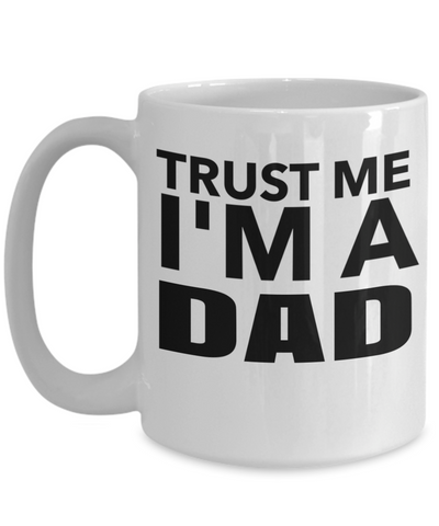 Best Dad 15oz Coffee Mug- Mugs For Dad - Number One Dad Mug - Dad Coffee Mug - Unique Gifts For Dad - Best Dad Gifts - Gift Ideas For Dad - Trust Me I Am A Dad - Coffee Mug - YesECart