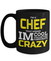 Cook Gift - 15oz Coffee Mug - Chef Mug - Culinary Gifts For Men - I Am A Chef That Means I Am Cool Collected Passionate Crazy - Coffee Mug - YesECart