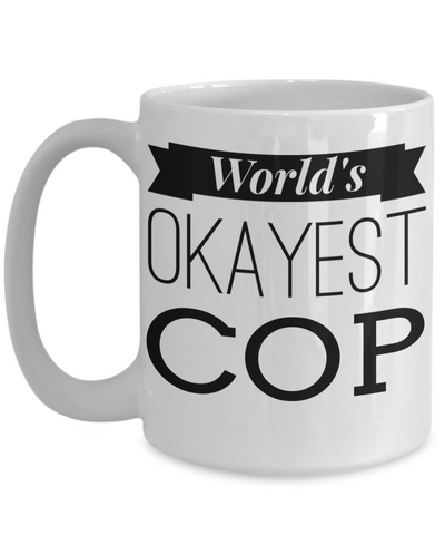Funny Police Officer Gifts - Police Academy Graduation Gifts - Retired Police Officer Gifts - Police Mug - Worlds Okayest Cop White Mug - Coffee Mug - YesECart