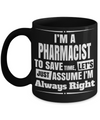 Funny Pharmacist Gifts For Women Or Men - Pharmacist Retirement Gift Idea - Funny Pharmacist Mug - I Am Pharmacist To Save Time Lets Just Assume I Am Always Right - Coffee Mug - YesECart