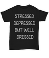 Stressed Depressed But Well Dressed Sweat Shirt Unisex For Women Sassy Cute Jumper Fashion Teen Clothes Saying Lazy Ladies Lady Gift To Her