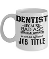 Funny Dentist Gifts - Gift For Dentist - Dentist Mug - Dentist Because Bad Ass Miracle Worker Is Not An Official Job Title - Coffee Mug - YesECart