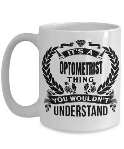 Best Optometrist Gifts For Woman - Eye Doctor Gifts - Funny Eye Doctor Mug - Its a Optometrist Thing You Would Not Understand White Mug - Coffee Mug - YesECart