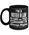 Best Gifts For Mother In Law - Mother In Law Mug - Funny Mother In Law Gifts Ideas - I am a Mother in Law To Save Time Lets Just Assume I am Always Right Black Mug - Coffee Mug - YesECart