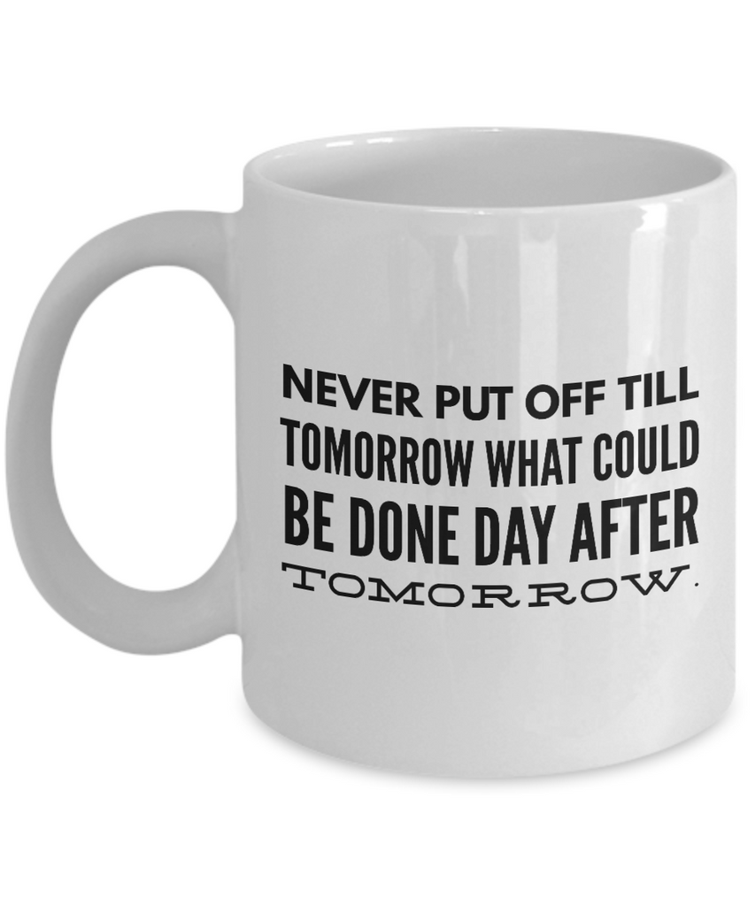 Funny - Never Put Off Till Tomorrow (White) - Coffee Mug - YesECart