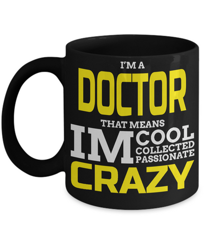 Medical Doctor Gifts - Doctor Office Gifts -Gifts Ideas For A Doctors - Best Funny Doctor Gift - Doctor Gag Gifts - Doctor Themed Gifts - I am a Doctor That Means I am Cool Collected Passionate Crazy Black Mug - Coffee Mug - YesECart