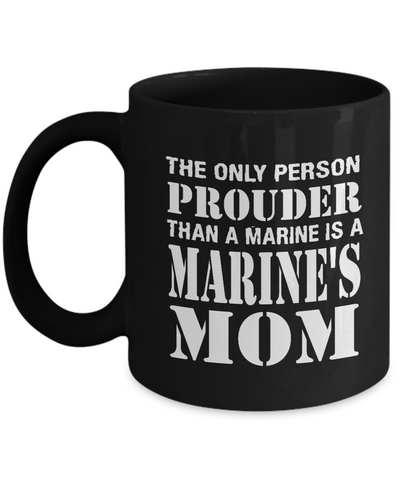 Marine Mom Gifts- Marine Mom Coffee Mug -The Only Person Prouder Than A Marine - Coffee Mug - YesECart