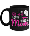 Girlfriend Gift Ideas - Best Girlfriend Birthday Gift - Girlfriend Gifts For Anniversary - Girlfriend Mug - This Girlfriend Loves Being A Mom - Coffee Mug - YesECart