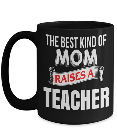 Best Teacher Mug - Teacher Gifts For Christmas - Funny Teacher Gift Ideas - Retirement Gifts For Teachers - The Best Kind of Mom Raises a Teacher Black Mug - Coffee Mug - YesECart