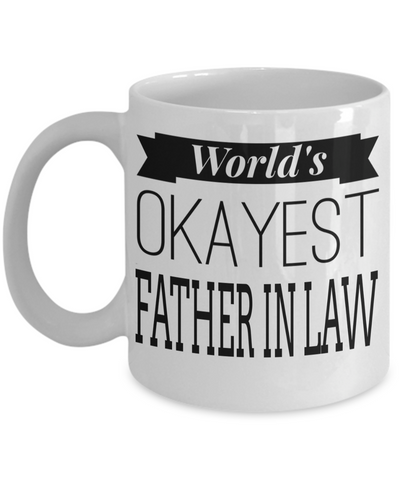 Best Birthday Gifts For Father In Law - Father In Law Coffee Mug - Gift Ideas For Father In Law  For Wedding - Worlds Okayest Father in Law White Mug - Coffee Mug - YesECart