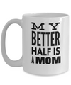 Best Mom 15oz Coffee Mug -best Mom Mugs Coffee - Mom Coffee Mug - Cheap Gift Ideas For Mom - Funny Gifts For Mom - Birthday Gift Mom - Mugs For Mom - My Better Half Is A Mom - Coffee Mug - YesECart