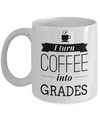 Best Teacher Mug - Teacher Gifts For Christmas - Funny Teacher Gift Ideas - Retirement Gifts For Teachers - I Turn Coffee into Grades White Mug - Coffee Mug - YesECart