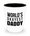 Fathers Day Gift- Unique Gifts For Dad - Best Dad Gifts - Gift Ideas For Dad -World's Okayest Daddy Shot Glass - Shot Glass - YesECart