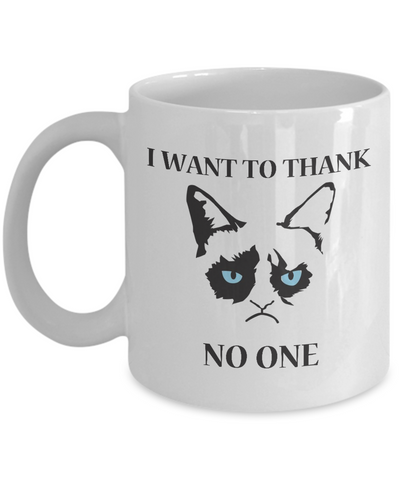 Grumpy Cat Mug - Grumpy Cat Gifts- I want to thank ..No One ! - Coffee Mug - YesECart