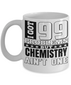Funny Chemical Engineering Gifts - Chemical  Engineer Mug - I Got 99 Problems But Chemistry Are Not One - Coffee Mug - YesECart
