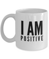Positive - I am Positive (White) - Coffee Mug - YesECart