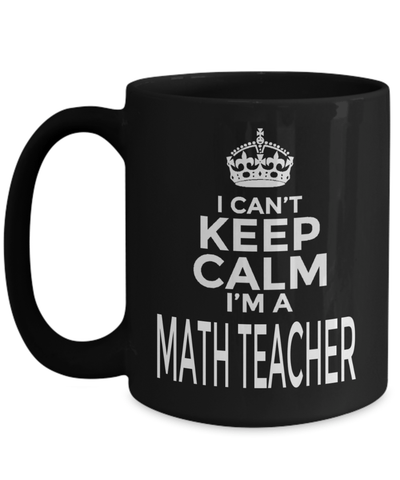15oz Math Teacher Coffee Mug - Math Teacher Mug - Math Teacher Gifts - Math Teacher Mug - I Cant Keep Calm I Am A Math Teacher - Coffee Mug - YesECart