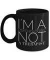 Funny Psychologist Gifts-Psychologist Coffee Mug-I'm A Psychologist Not A Therapist -Black 11 Oz Mug - Coffee Mug - YesECart