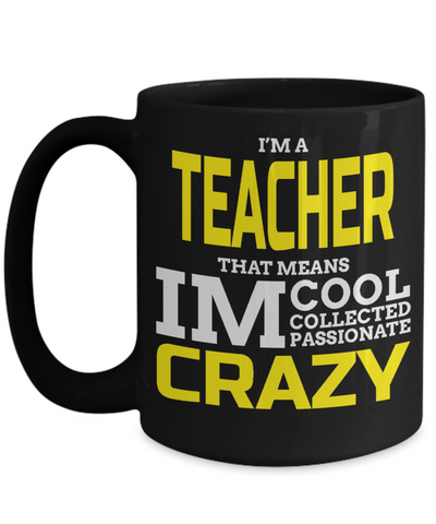 Best Teacher Mug - 15oz Teacher Coffee Mug - Teacher Gifts For Christmas - Funny Teacher Gift Ideas - Retirement Gifts For Teachers - I Am A Teacher That Means I Am Cool Collected Passionate Crazy - Coffee Mug - YesECart