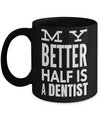 Funny Dentist Gifts - Gift For Dentist - Dentist Mug - My Better Half Is A Dentist - Coffee Mug - YesECart