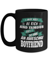 Boyfriend Gifts From Girlfriend Anniversary - 15oz Boyfriend Coffee Mug - Best Boyfriend Gifts For Birthday - Funny Boyfriend Mug - I May Not Be Rich And Famous But I Do Have An Awesome Boyfriend - Coffee Mug - YesECart