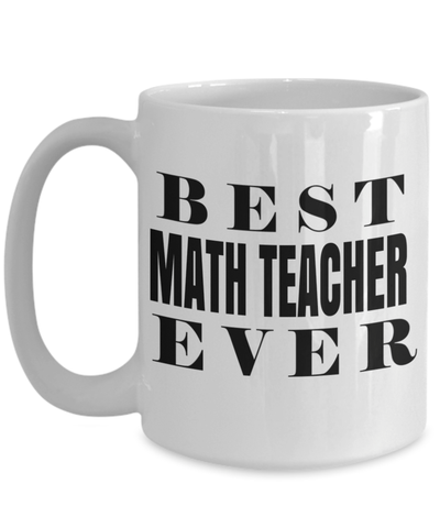 15oz Math Teacher Coffee Mug - Math Teacher Mug - Math Teacher Gifts - Math Teacher Mug - The Best Math Teacher Ever - Coffee Mug - YesECart