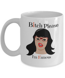 Bitch Please - I'm Famous - Coffee Mug - YesECart