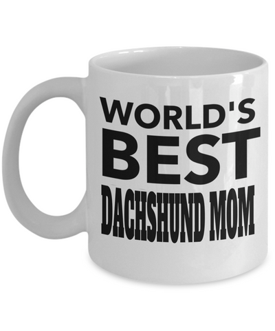 Dachshund Mom-Dachshund Mug Coffee-Gifts For Dachshund Lovers-Worlds Best Dachshund Mom White Mug - Coffee Mug - YesECart
